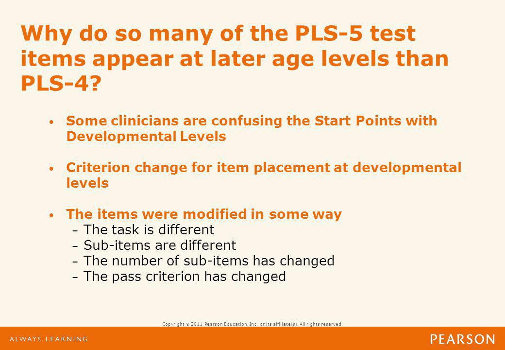 Review how PLS-4 items were put together; then explain PLS-5 Understands use of objects: AC 31 is 6 months later than on PLS-4.