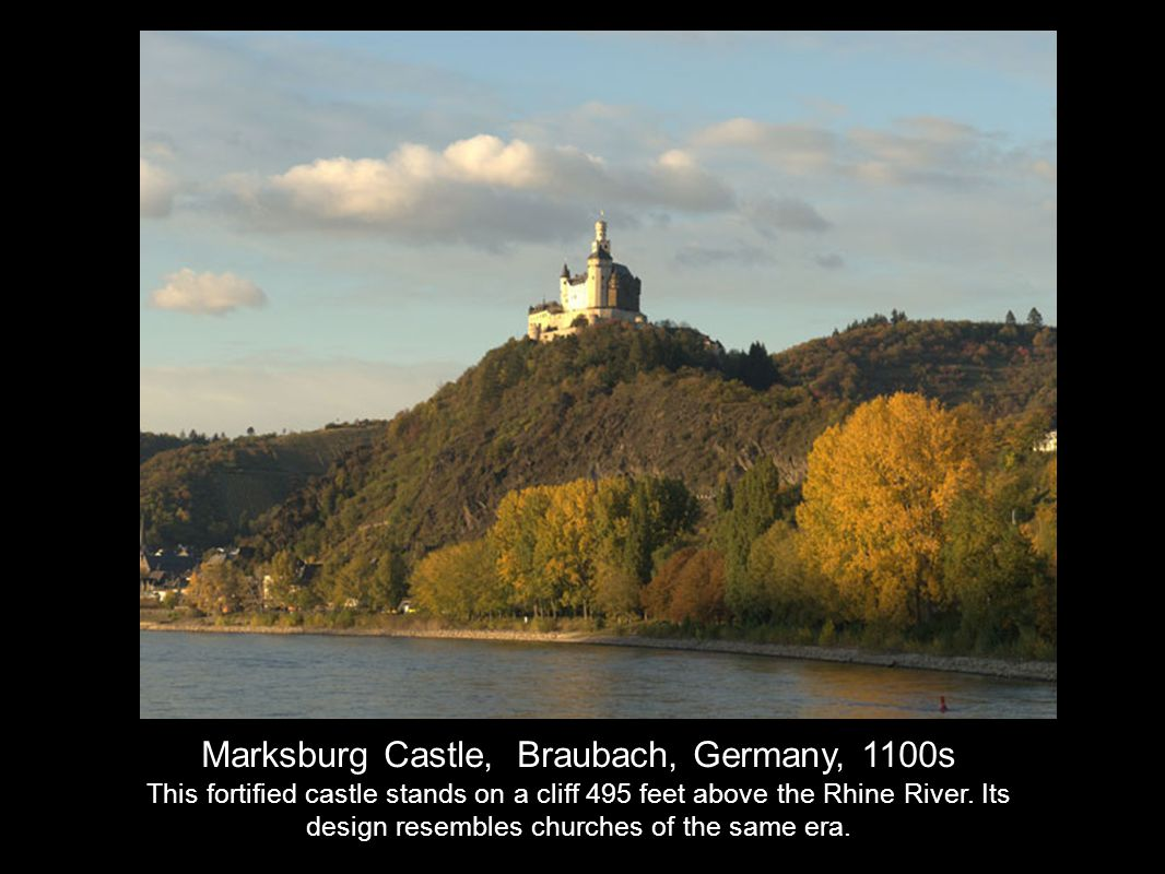 Marksburg Castle, Braubach, Germany, 1100s This fortified castle stands on a cliff 495 feet above the Rhine River.