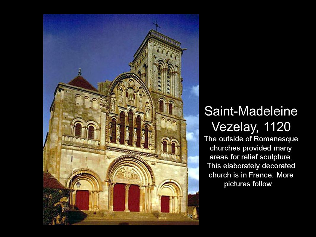 Saint-Madeleine Vezelay, 1120 The outside of Romanesque churches provided many areas for relief sculpture.