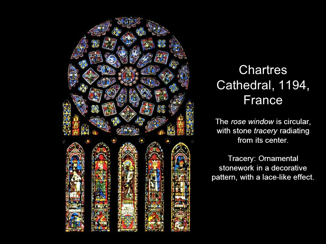 Chartres Cathedral, 1194, France The rose window is circular, with stone tracery radiating from its center.