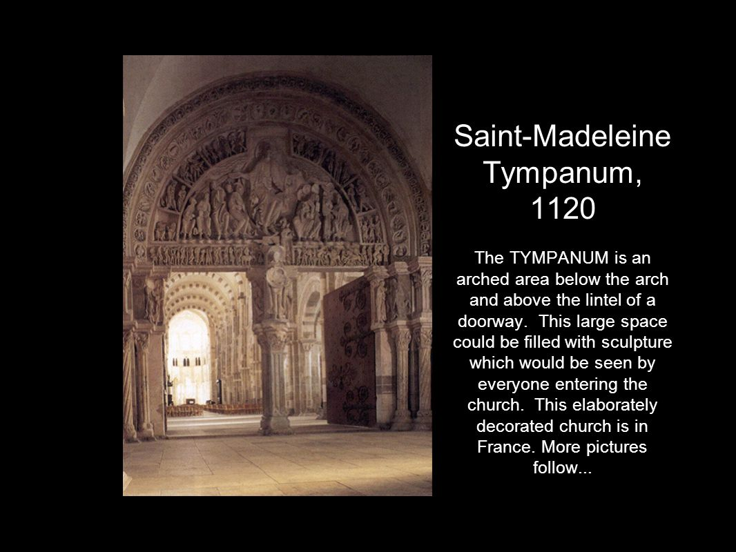 Saint-Madeleine Tympanum, 1120 The TYMPANUM is an arched area below the arch and above the lintel of a doorway.