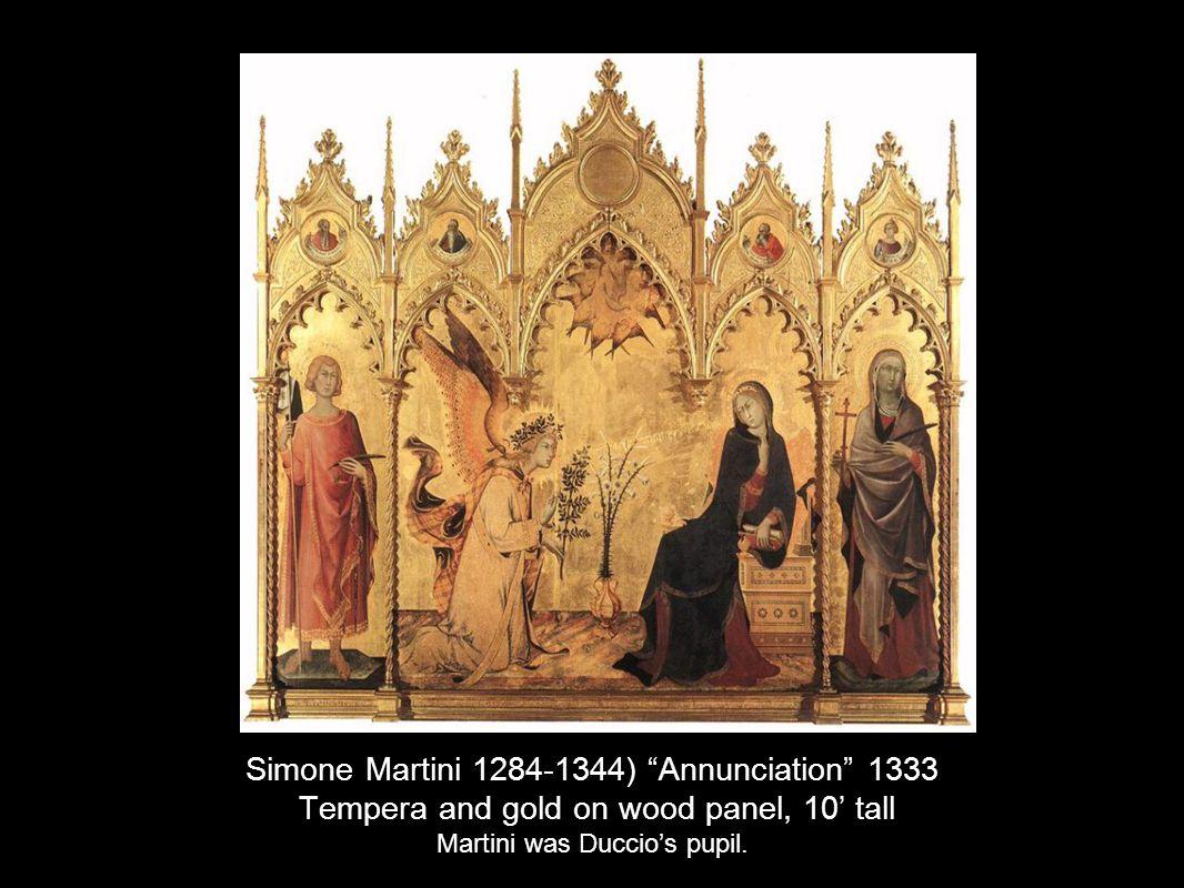 Simone Martini 1284-1344) Annunciation 1333 Tempera and gold on wood panel, 10' tall Martini was Duccio's pupil.