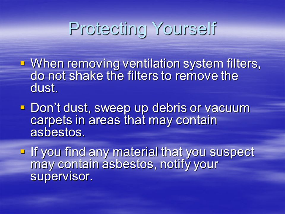 Protecting Yourself When removing ventilation system filters, do not shake the filters to remove the dust.