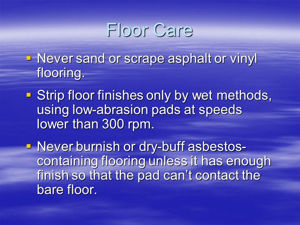 Floor Care Never sand or scrape asphalt or vinyl flooring.