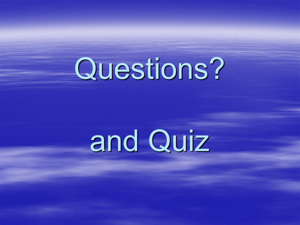 Questions and Quiz