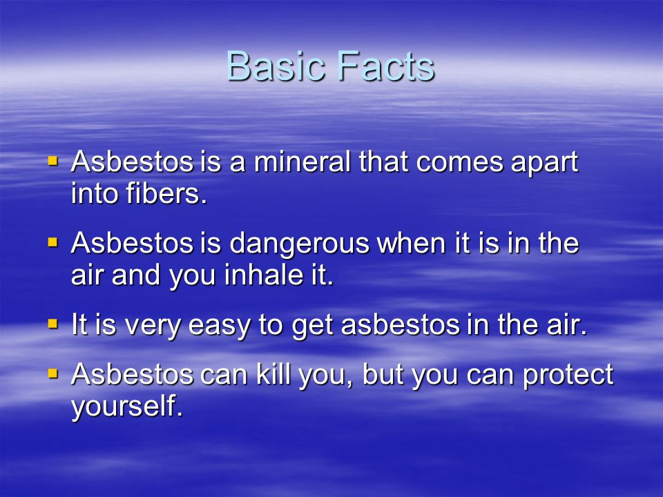Basic Facts Asbestos is a mineral that comes apart into fibers.