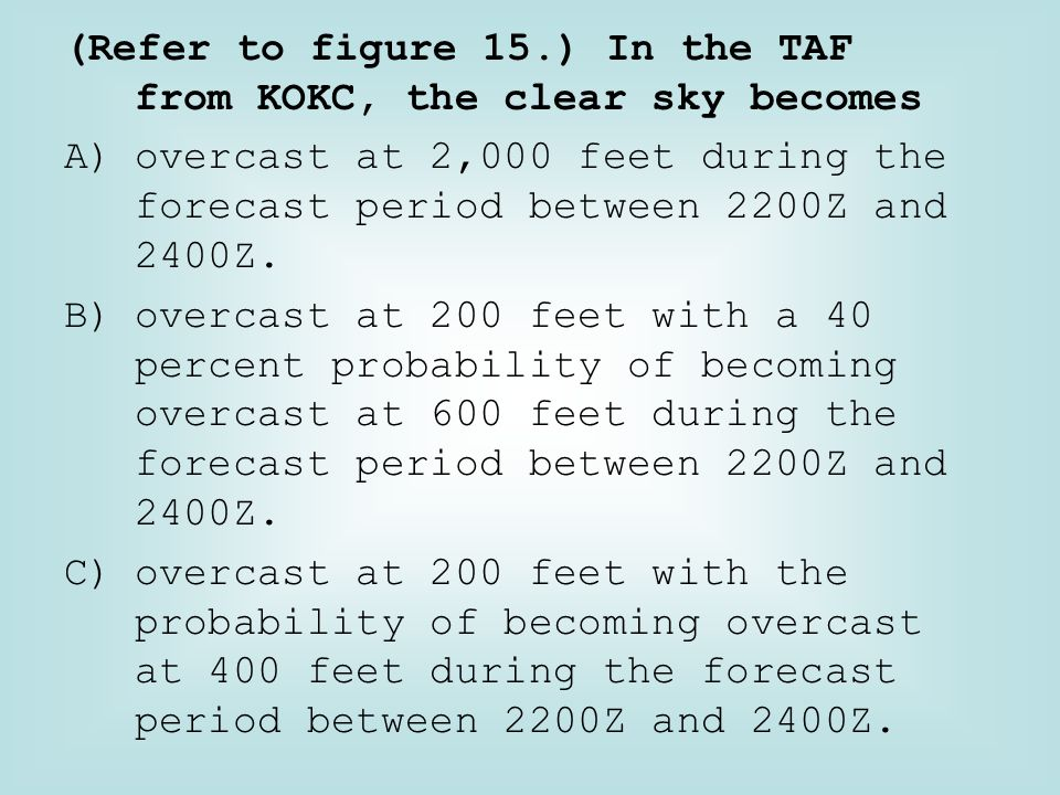 (Refer to figure 15.) In the TAF from KOKC, the clear sky becomes