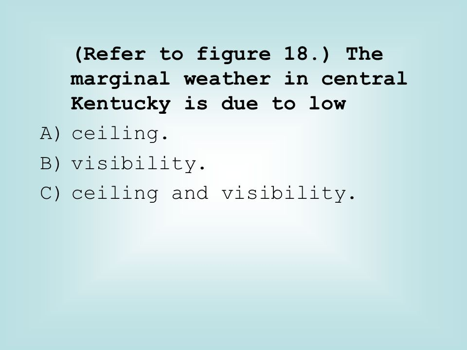 (Refer to figure 18.) The marginal weather in central Kentucky is due to low