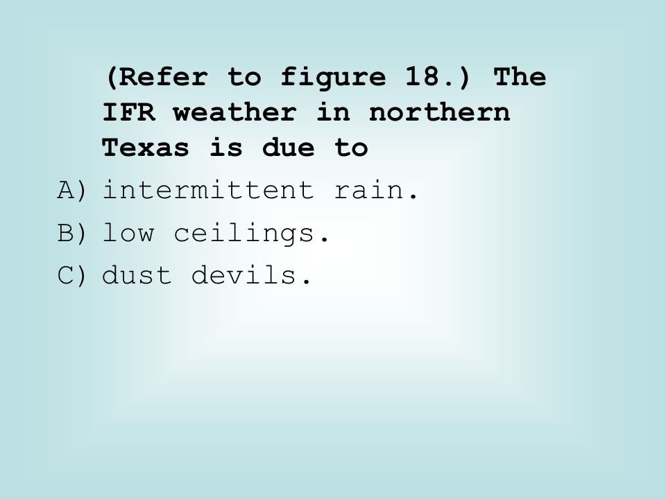 (Refer to figure 18.) The IFR weather in northern Texas is due to