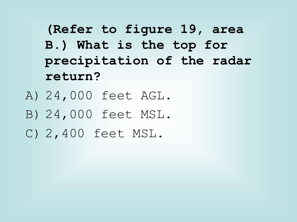 (Refer to figure 19, area B.) What is the top for precipitation of the radar return