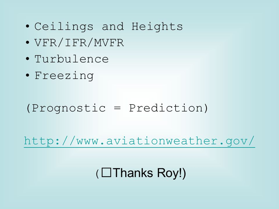• Ceilings and Heights • VFR/IFR/MVFR. • Turbulence. • Freezing. (Prognostic = Prediction) http://www.aviationweather.gov/