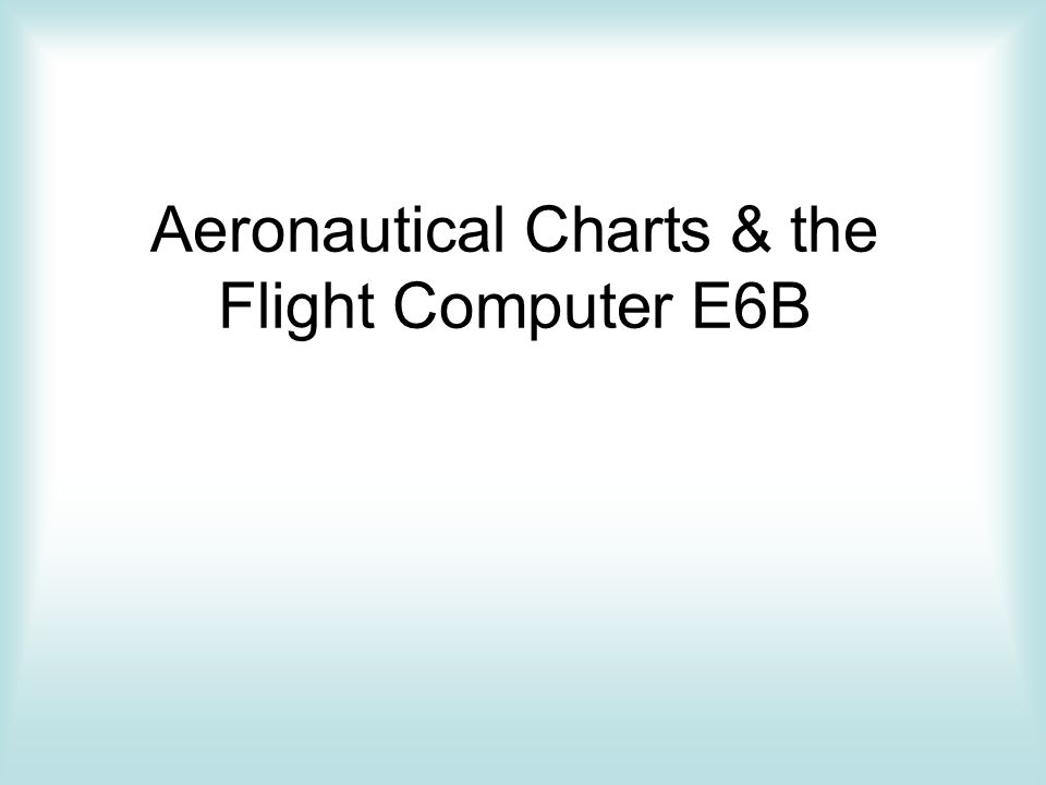 Aeronautical Charts & the Flight Computer E6B