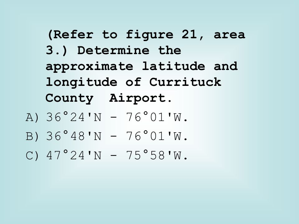 (Refer to figure 21, area 3.) Determine the approximate latitude and longitude of Currituck County Airport.