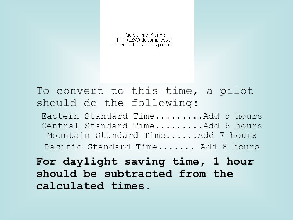 To convert to this time, a pilot should do the following: