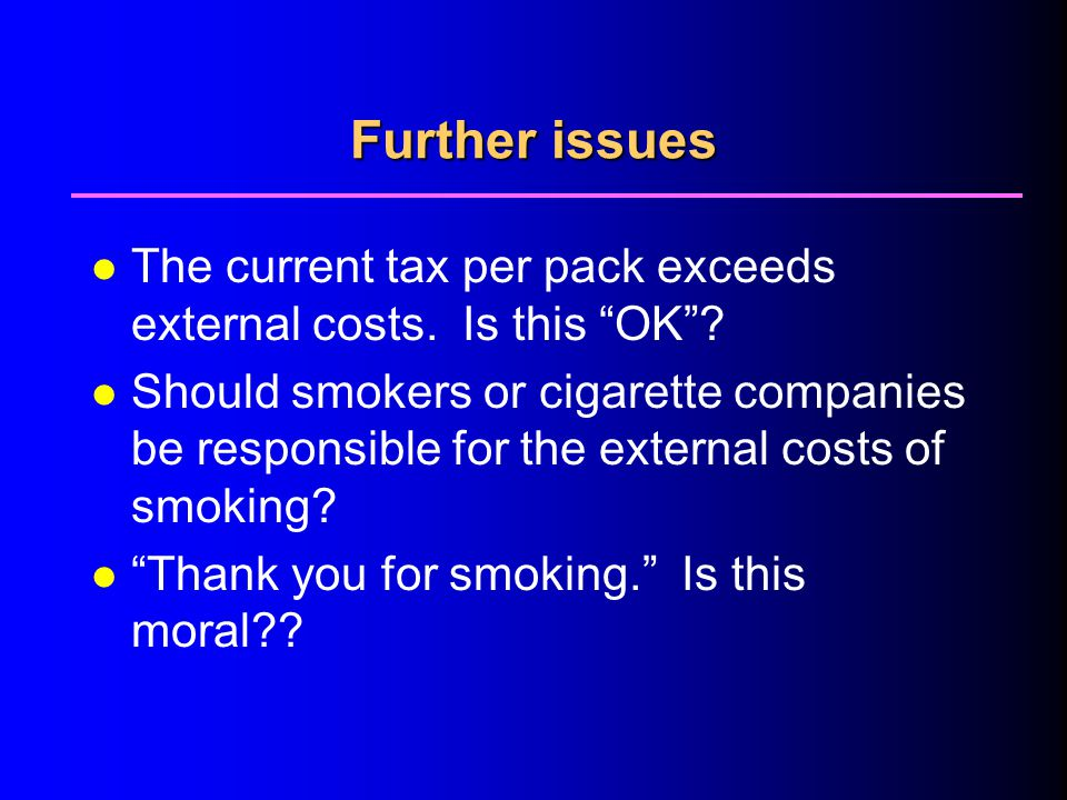 4/1/2017 Further issues. The current tax per pack exceeds external costs. Is this OK