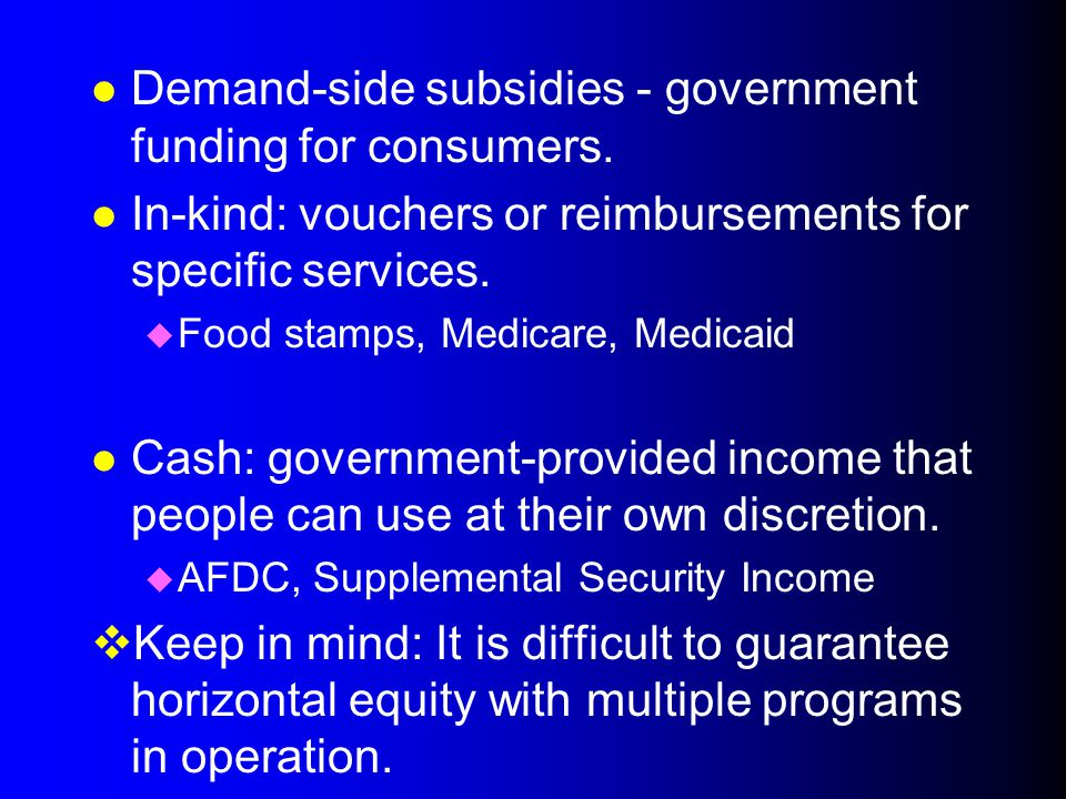 Demand-side subsidies - government funding for consumers.