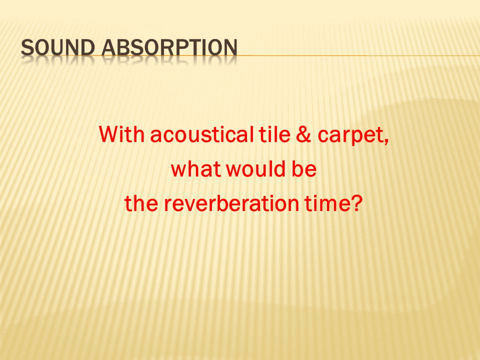 With acoustical tile & carpet, what would be the reverberation time