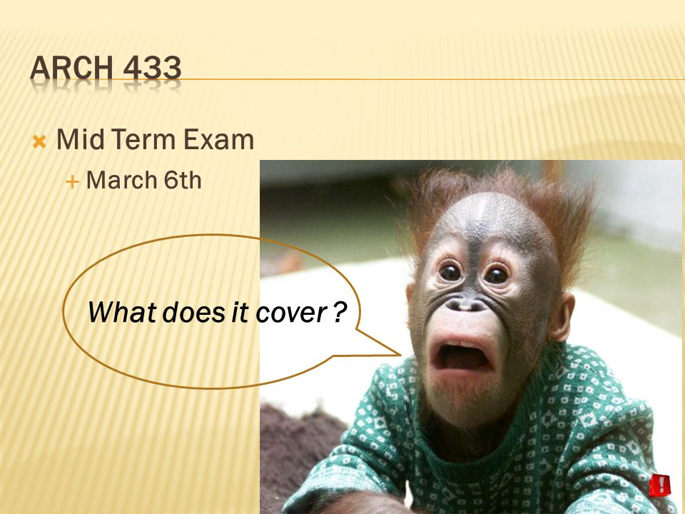 Arch 433 Mid Term Exam March 6th What does it cover