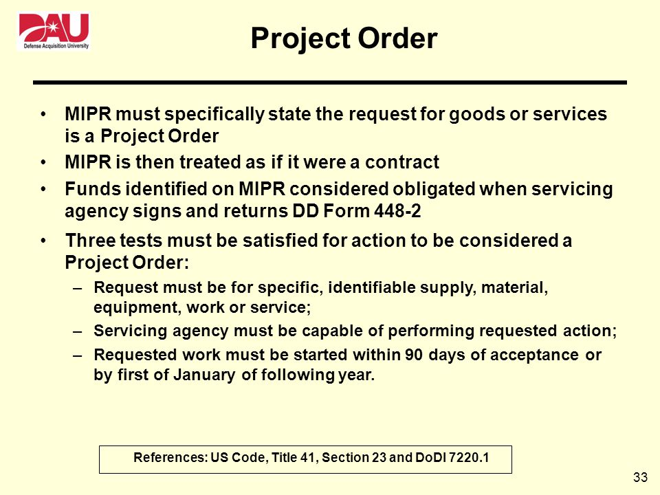 Project Order MIPR must specifically state the request for goods or services is a Project Order. MIPR is then treated as if it were a contract.
