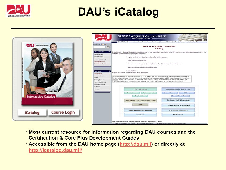 DAU's iCatalog Most current resource for information regarding DAU courses and the Certification & Core Plus Development Guides.