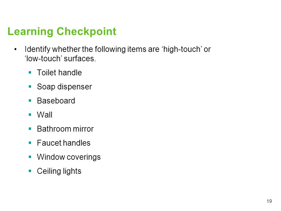 Learning Checkpoint Identify whether the following items are 'high-touch' or 'low-touch' surfaces.