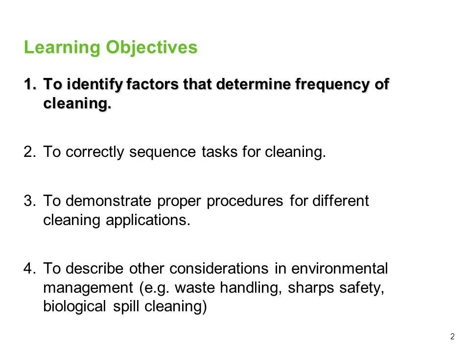 Learning Objectives To identify factors that determine frequency of cleaning. To correctly sequence tasks for cleaning.