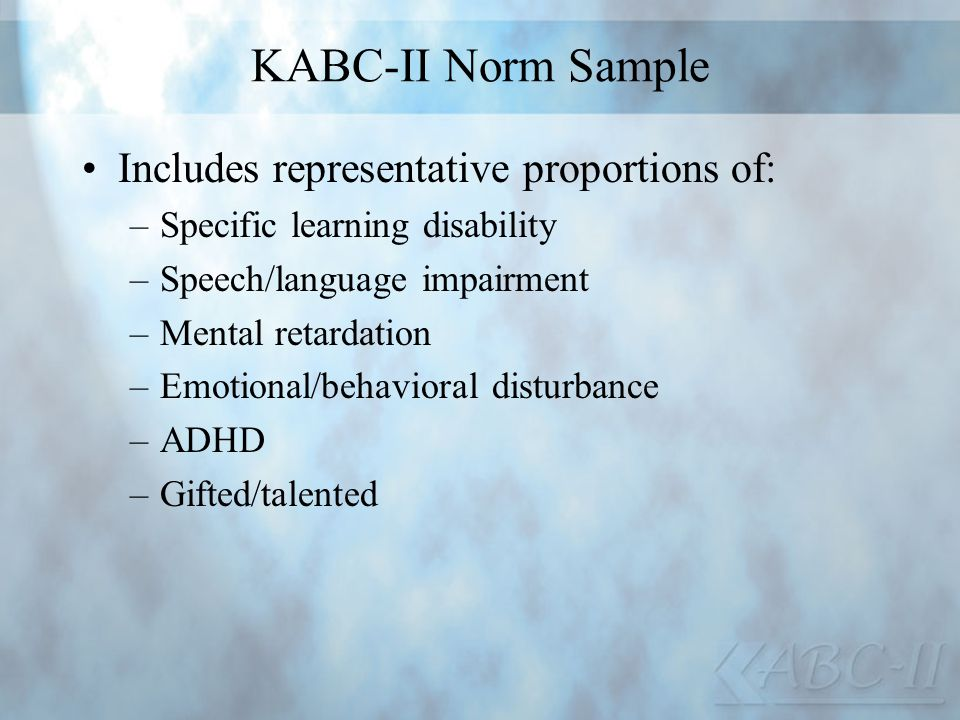 KABC-II Norm Sample Includes representative proportions of: