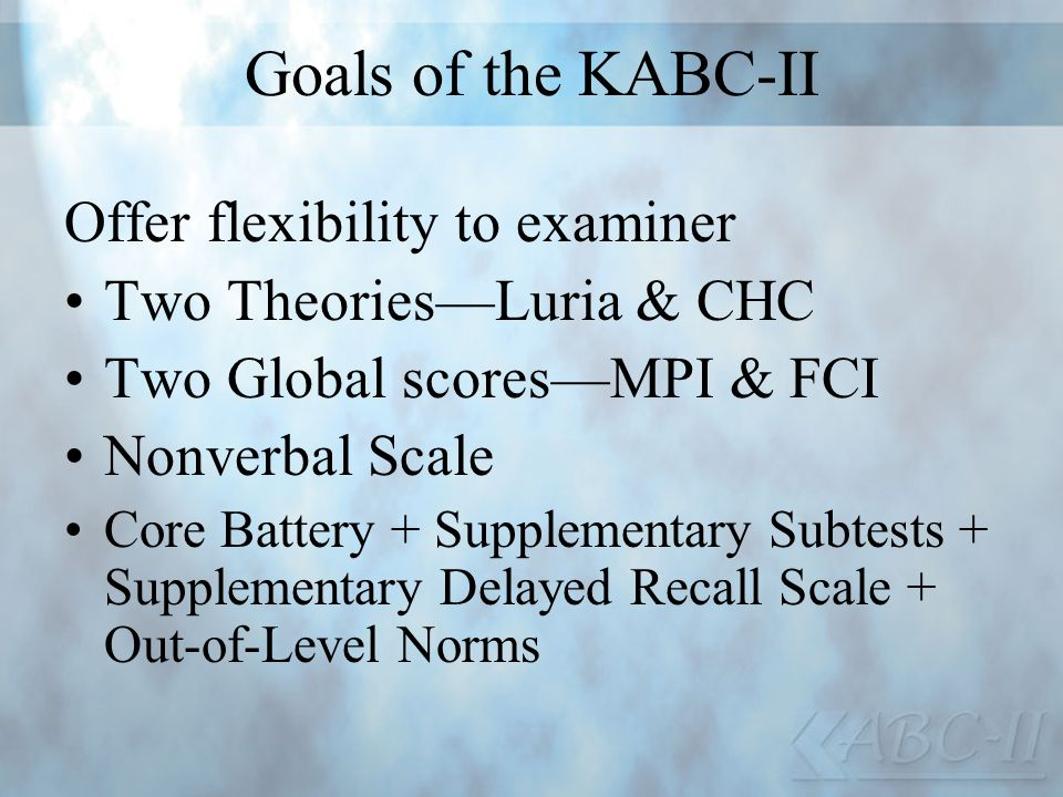 Goals of the KABC-II Offer flexibility to examiner