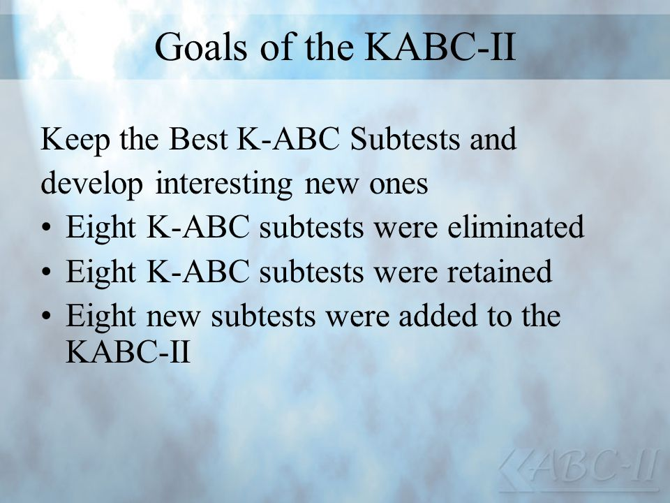 Goals of the KABC-II Keep the Best K-ABC Subtests and