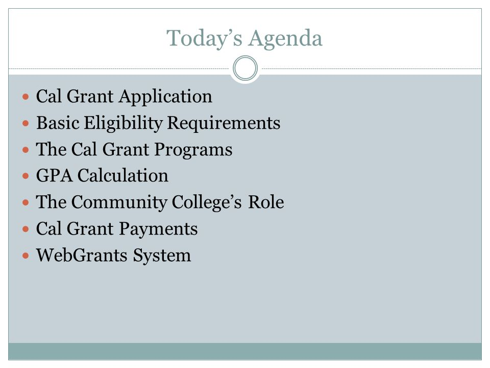Today's Agenda Cal Grant Application Basic Eligibility Requirements