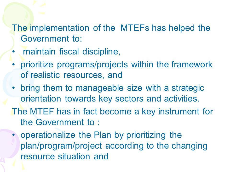 The implementation of the MTEFs has helped the Government to: