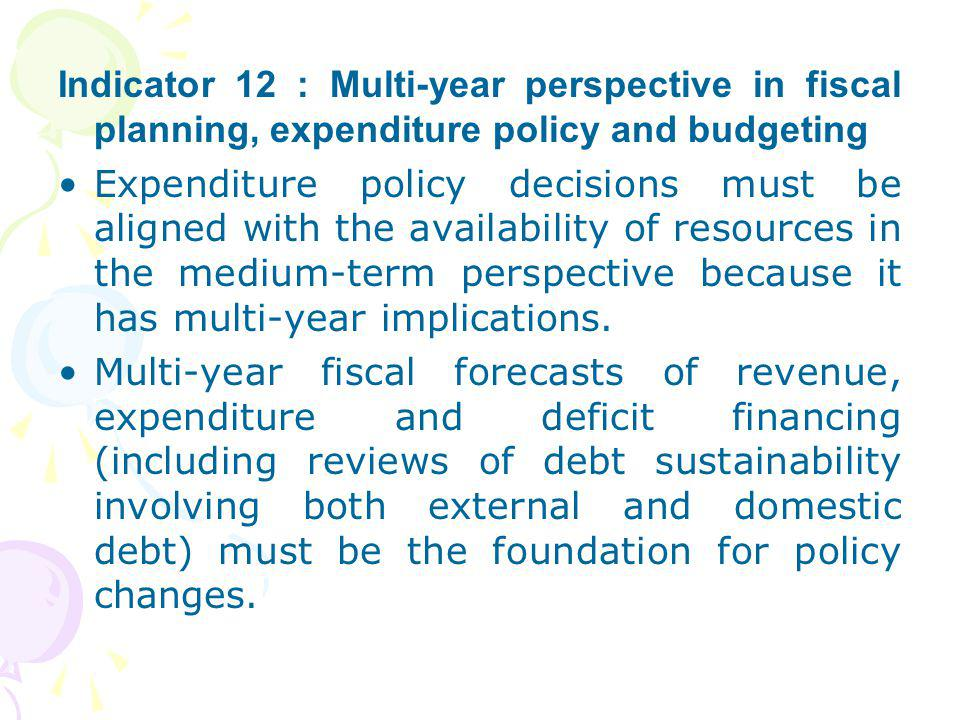 Indicator 12 : Multi-year perspective in fiscal planning, expenditure policy and budgeting
