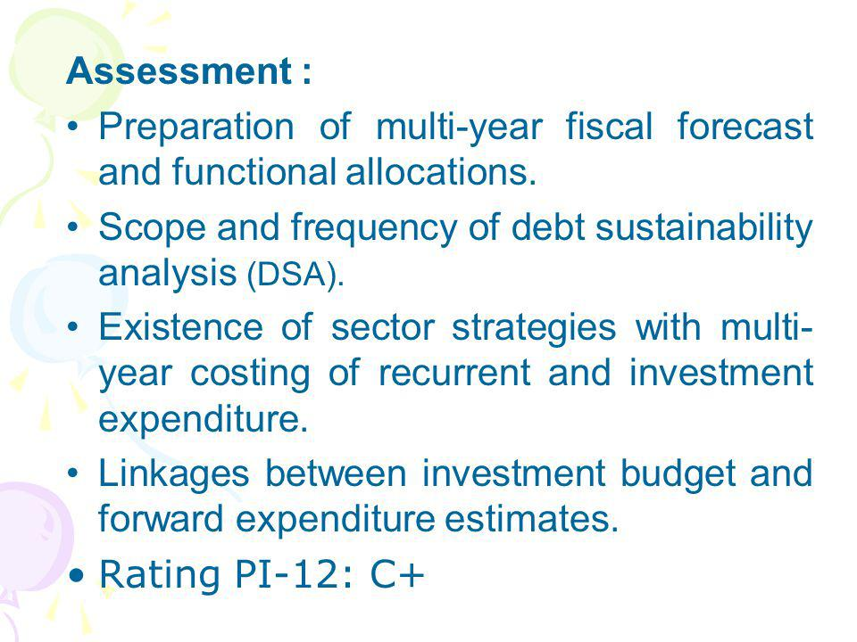 Assessment : Preparation of multi-year fiscal forecast and functional allocations. Scope and frequency of debt sustainability analysis (DSA).