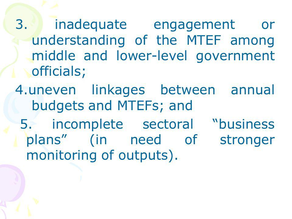 3. inadequate engagement or understanding of the MTEF among middle and lower-level government officials;