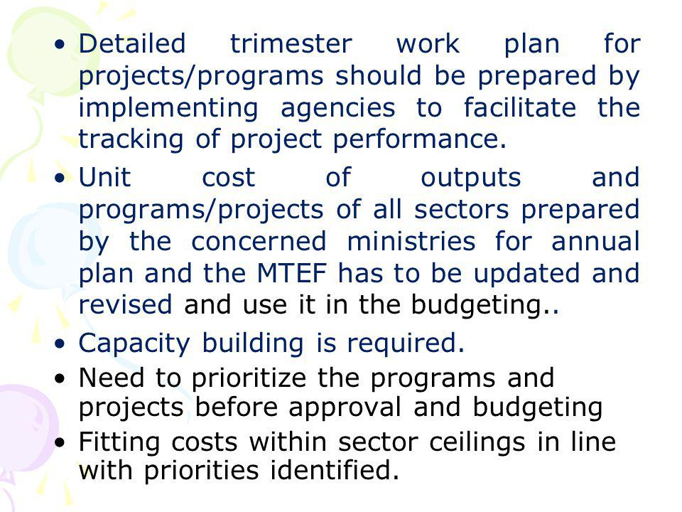 Detailed trimester work plan for projects/programs should be prepared by implementing agencies to facilitate the tracking of project performance.