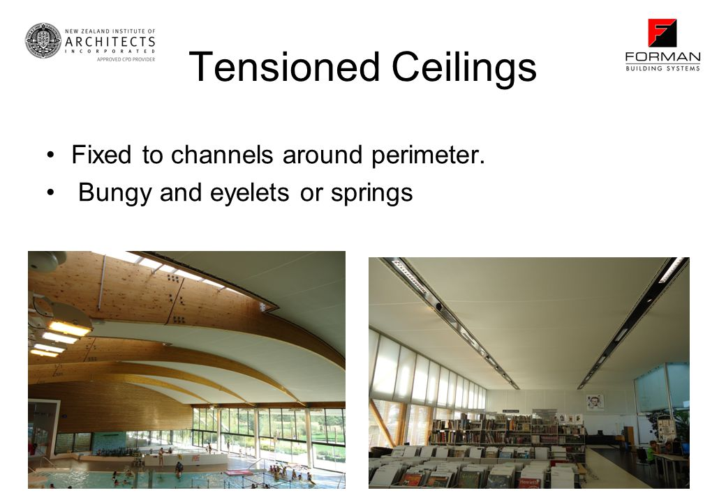 Tensioned Ceilings Fixed to channels around perimeter.