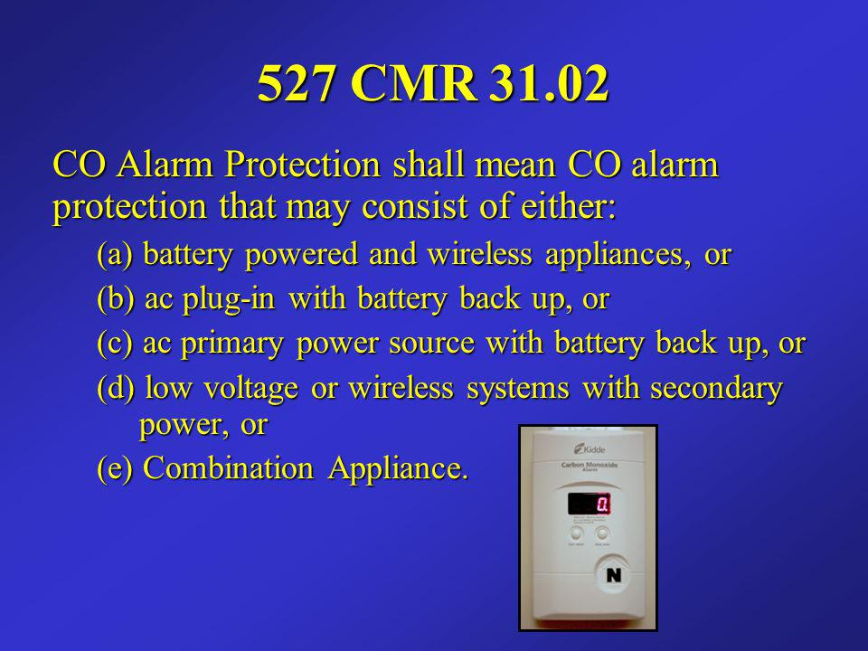 527 CMR 31.02 CO Alarm Protection shall mean CO alarm protection that may consist of either: (a) battery powered and wireless appliances, or.