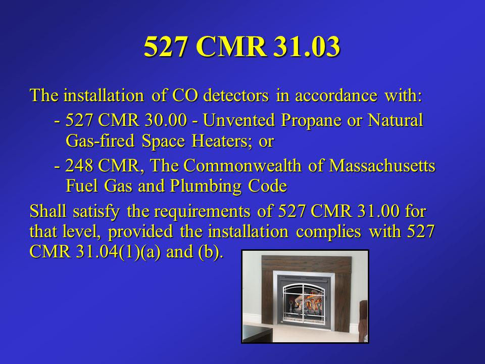 527 CMR 31.03 The installation of CO detectors in accordance with:
