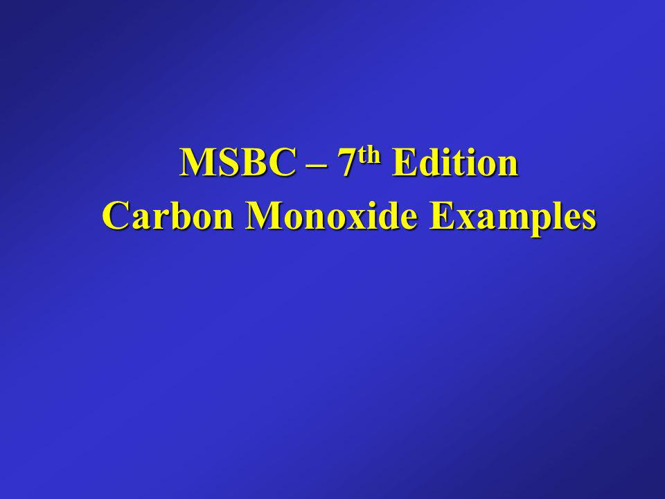 MSBC – 7th Edition Carbon Monoxide Examples