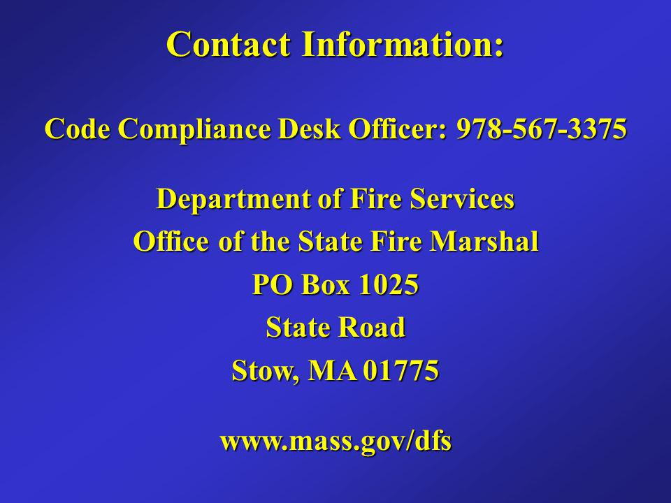 Contact Information: Code Compliance Desk Officer: 978-567-3375. Department of Fire Services. Office of the State Fire Marshal.