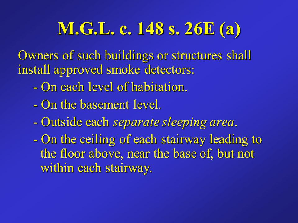 M.G.L. c. 148 s. 26E (a) Owners of such buildings or structures shall install approved smoke detectors: