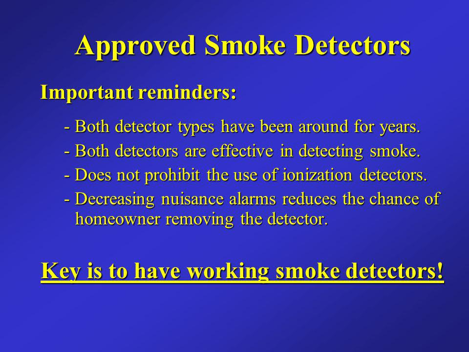 Approved Smoke Detectors Key is to have working smoke detectors!