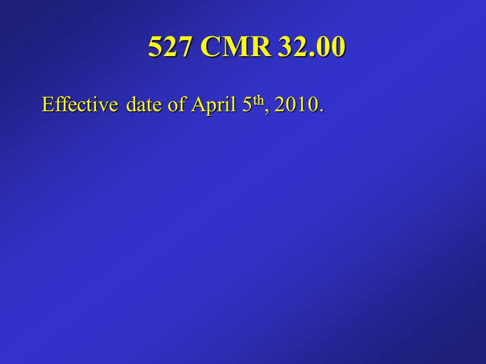 527 CMR 32.00 Effective date of April 5th, 2010.