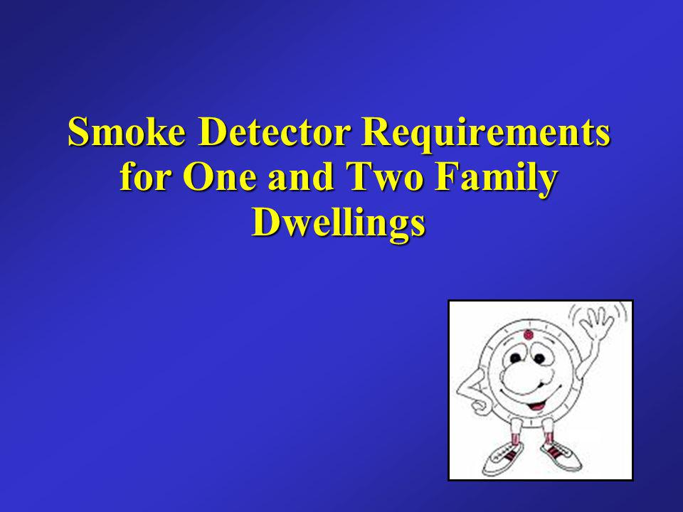Smoke Detector Requirements for One and Two Family Dwellings