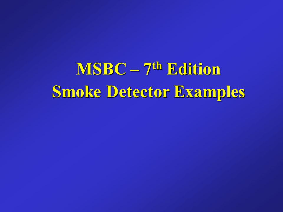 MSBC – 7th Edition Smoke Detector Examples