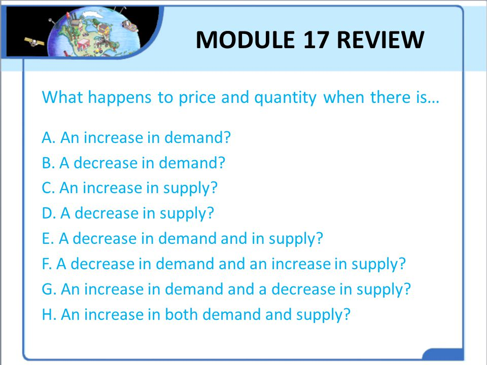 MODULE 17 REVIEW What happens to price and quantity when there is…