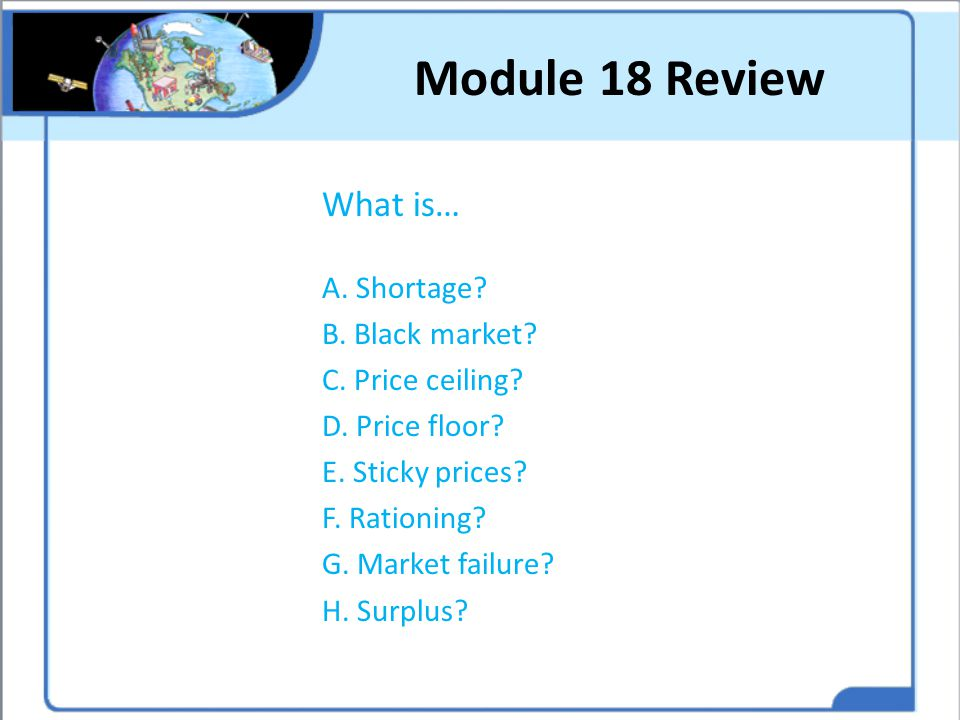 Module 18 Review What is… A. Shortage B. Black market