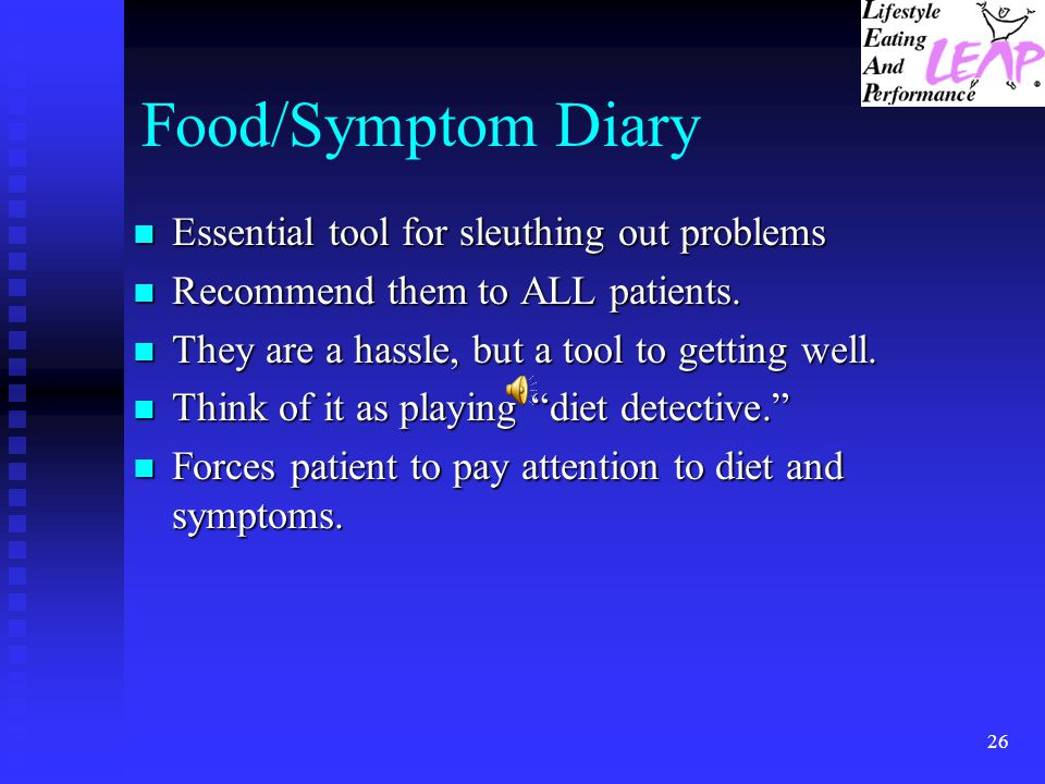Food/Symptom Diary Essential tool for sleuthing out problems