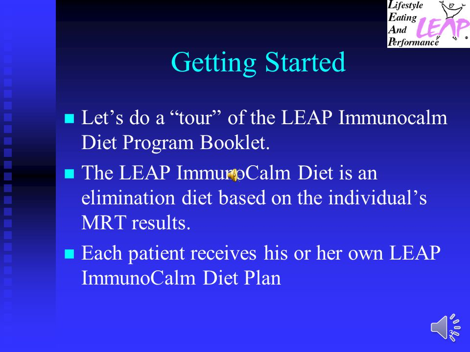 Getting Started Let's do a tour of the LEAP Immunocalm Diet Program Booklet.
