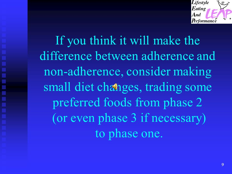 If you think it will make the difference between adherence and non-adherence, consider making small diet changes, trading some preferred foods from phase 2 (or even phase 3 if necessary) to phase one.